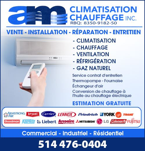 AM Climatisation Chauffage inc. - AM Climatisation Chauffage Inc. (514) 476-0404 • vente, installation, réparation et entretien de systèmes à un niveau résidentiel, commercial et industriel / residential, commercial and industrial systems sale, installation, repair and maintenance in the Montreal area